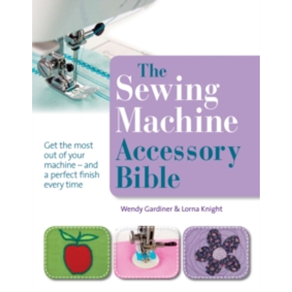 The Sewing Machine Accessory Bible by Wendy Gardiner, Lorna Knight (Paperback, 2011)