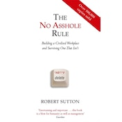 The No Asshole Rule: Building a Civilised Workplace and Surviving One That Isn't by Robert I. Sutton (Paperback, 2010)