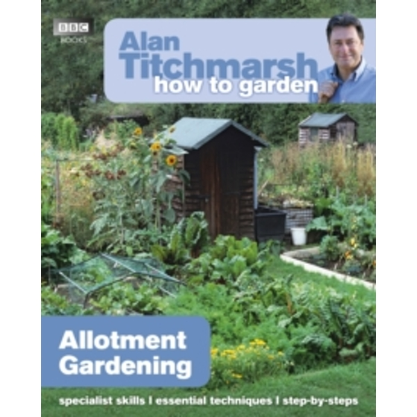 Alan Titchmarsh How to Garden: Allotment Gardening
