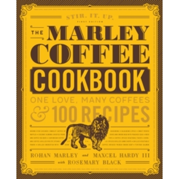 The Marley Coffee Cookbook : One Love, Many Coffees, and 100 Recipes