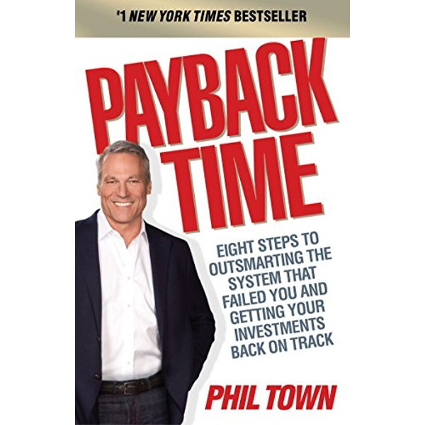 Payback Time: Eight Steps to Outsmarting the System That Failed You and Getting Your Investments Back on Track by Phil Town (Paperback, 2010)