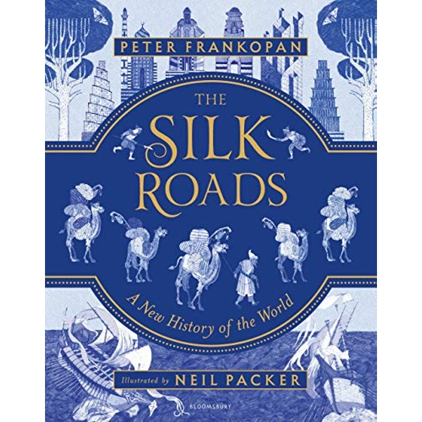 The Silk Roads A New History of the World - Illustrated Edition Hardback 2018