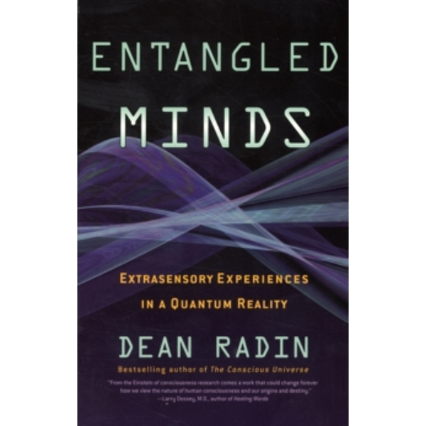 Entangled Minds: Extrasensory Experiences in a Quantum Reality by Dean Radin (Paperback, 2006)