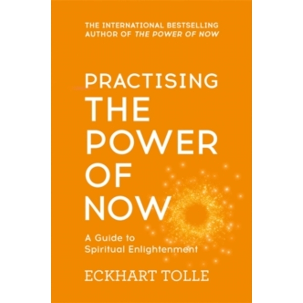 Practising The Power Of Now : Meditations, Exercises and Core Teachings from The Power of Now