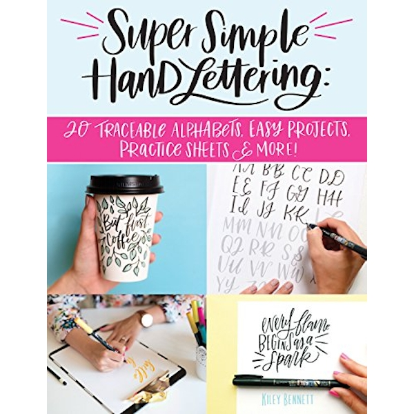 Super Simple Hand Lettering: Beautiful Hand Lettering for the Absolute Beginner by Kiley Bennett (Paperback, 2017)