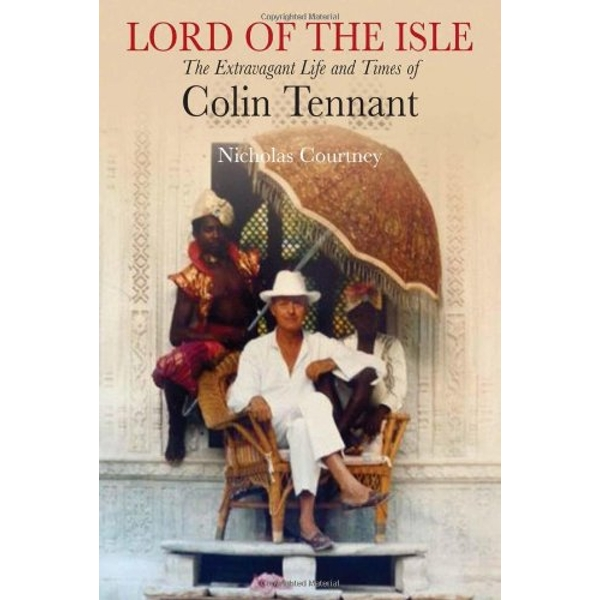 Lord of the Isle: The Extravagent Life and Times of Colin Tennant (Lord Glenconner) by Nicholas Courtney (Hardback, 2012)