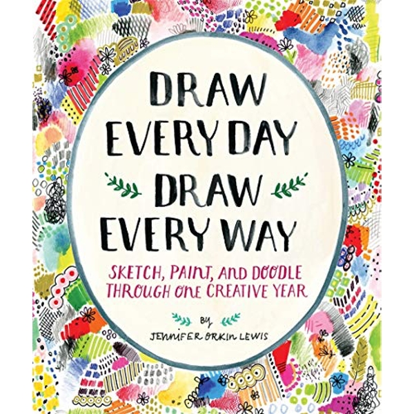 Draw Every Day, Draw Every Way (Guided Sketchbook): Sketch, Paint:  Sketch, Paint, and Doodle Through One Creative Year by Jennifer Lewis (Paperback, 2016)