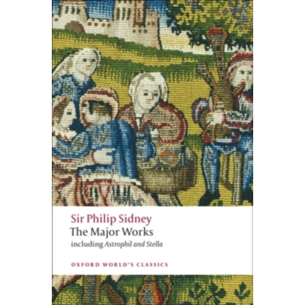 Sir Philip Sidney: The Major Works by Sir Philip Sidney (Paperback, 2008)