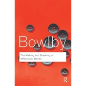 The Making & Breaking of Affectional Bonds by John Bowlby (Paperback, 2005)