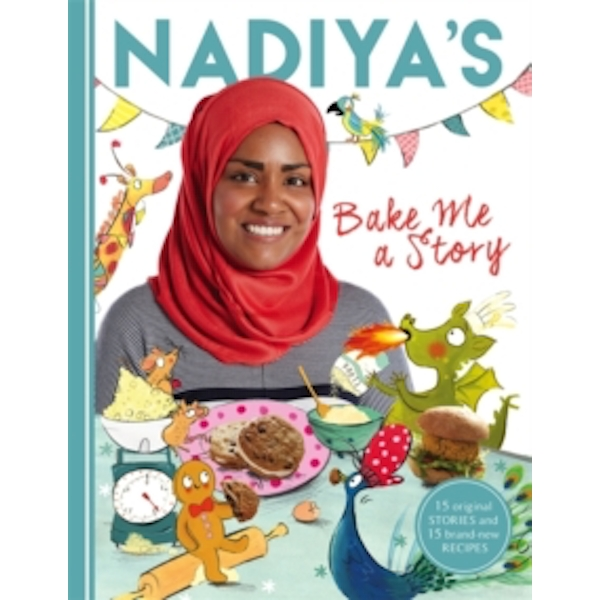Nadiya's Bake Me a Story : Fifteen Stories and Recipes for Children