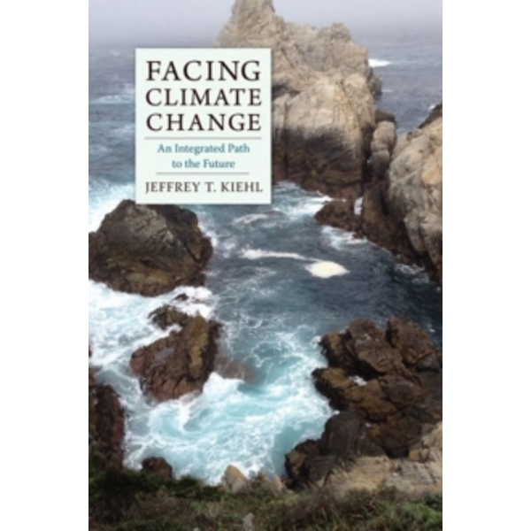 Facing Climate Change: An Integrated Path to the Future by Jeffrey T. Kiehl (Hardback, 2016)