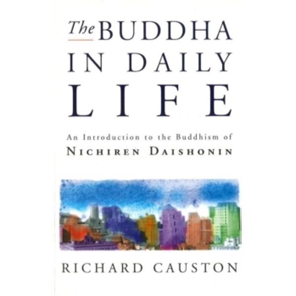 The Buddha In Daily Life : An Introduction to the Buddhism of Nichiren Daishonin