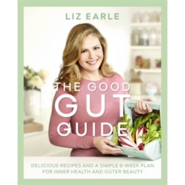 The Good Gut Guide : Delicious Recipes & a Simple 6-Week Plan for Inner Health & Outer Beauty