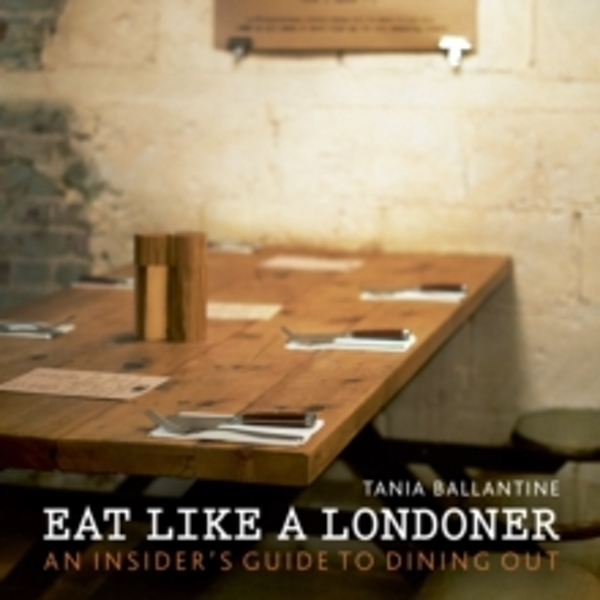 Eat Like a Londoner : An Insider's Guide to Dining Out