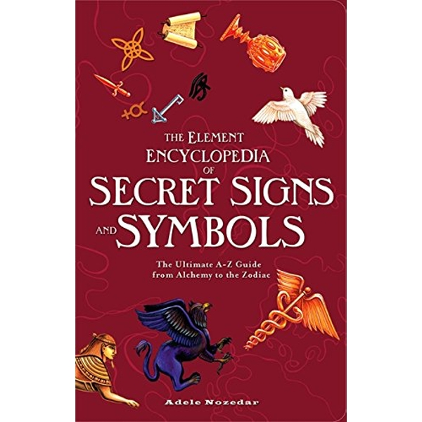 The Element Encyclopedia of Secret Signs and Symbols: The Ultimate A-Z Guide from Alchemy to the Zodiac by Adele Nozedar (Paperback, 2009)