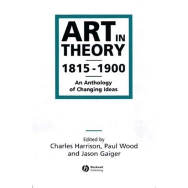 Art in Theory, 1815-1900: An Anthology of Changing Ideas by Paul J. Wood, Jason Gaiger, Charles Harrison (Paperback, 1998)
