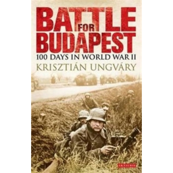 Battle for Budapest: 100 Days in World War II by Krisztian Ungvary (Paperback, 2011)