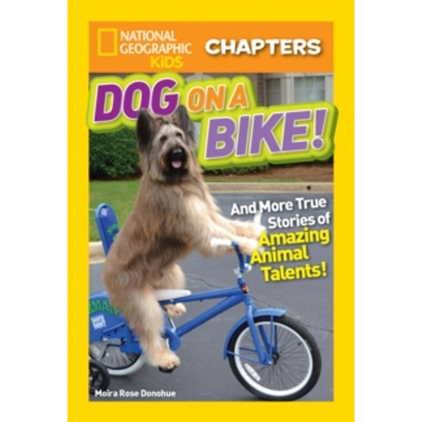 National Geographic Kids Chapters: Dog on a Bike : And More True Stories of Amazing Animal Talents!