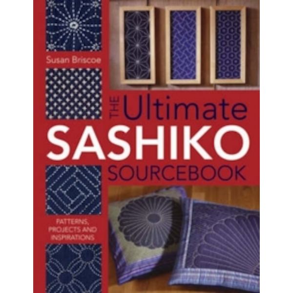 The Ultimate Sashiko Sourcebook: Patterns, Projects and Inspirations by Susan Briscoe (Paperback, 2005)