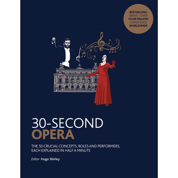30-Second Opera: The 50 crucial concepts, roles and performers, each explained in half a minute Paperback – 14 Feb 2019