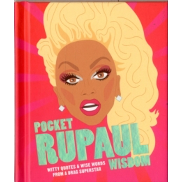 Pocket RuPaul Wisdom : Witty quotes and wise words from a drag superstar