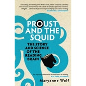 Proust and the Squid: The Story and Science of the Reading Brain by Maryanne Wolf (Paperback, 2008)