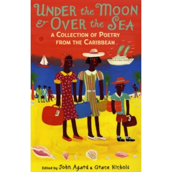 Under the Moon & Over the Sea: A Collection of Poetry from the Caribbean by John Agard, Grace Nichols (Paperback, 2011)