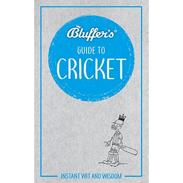 Bluffer's Guide to Cricket Instant wit and wisdom Paperback / softback 2018