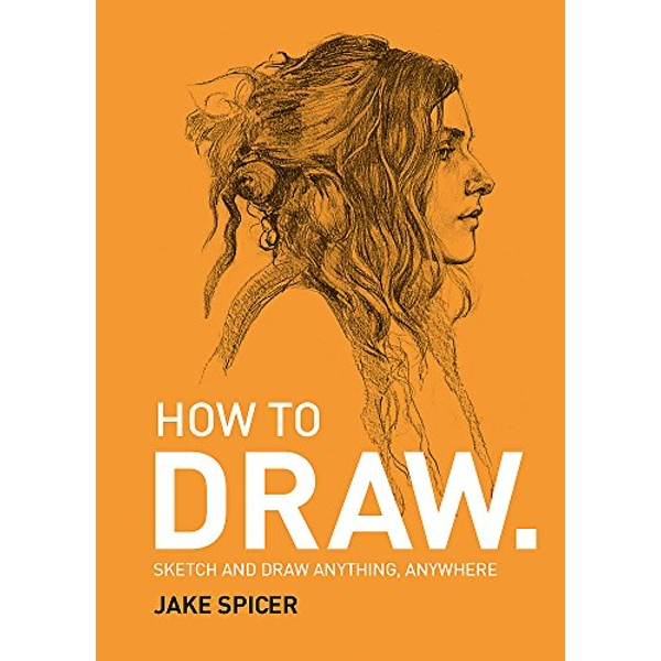 How To Draw Sketch and draw anything, anywhere with this inspiring and practical handbook Paperback / softback 2018