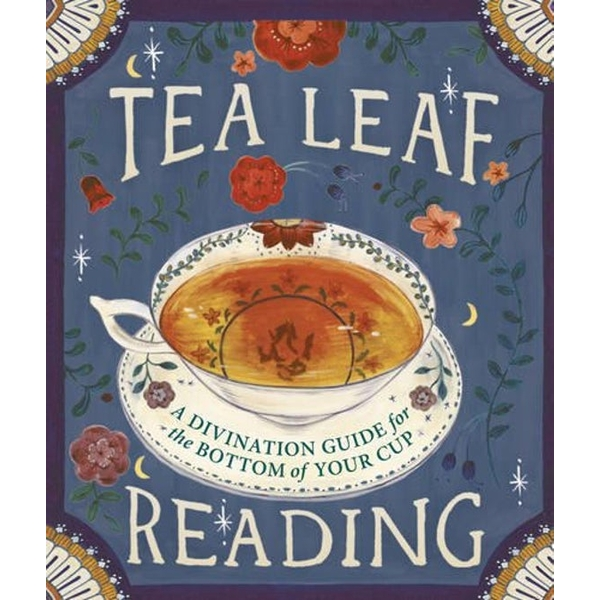 Tea Leaf Reading : A Divination Guide for the Bottom of Your Cup Hardcover – 1 Sep 2015
