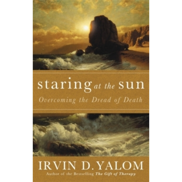 Staring at the Sun : Being at Peace with Your Own Mortality