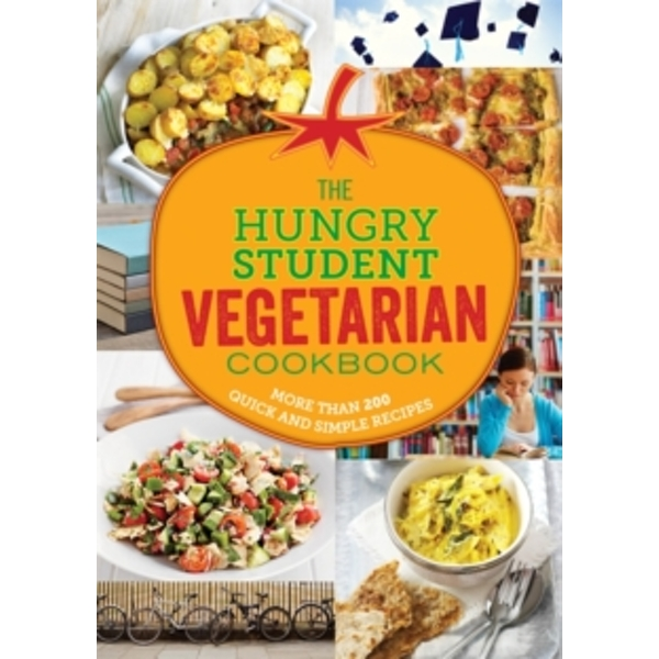 The Hungry Student Vegetarian Cookbook : More Than 200 Quick and Simple Recipes