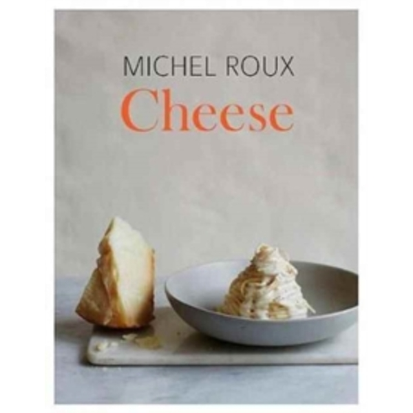 Cheese: The essential guide to cooking with cheese, over 100 recipes by Michel Roux (Hardback, 2017)