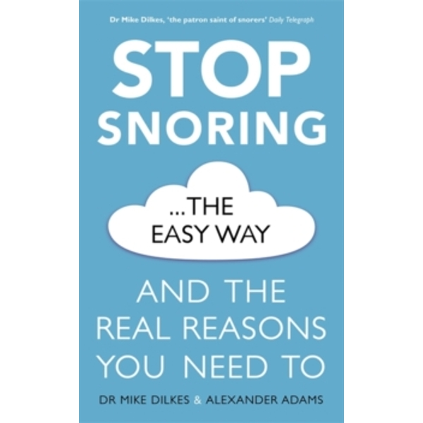 Stop Snoring The Easy Way : And the real reasons you need to