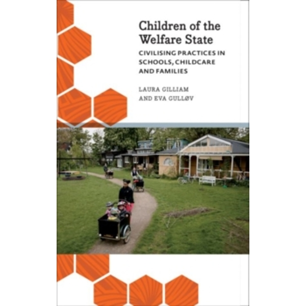 Children of the Welfare State : Civilising Practices in Schools, Childcare and Families