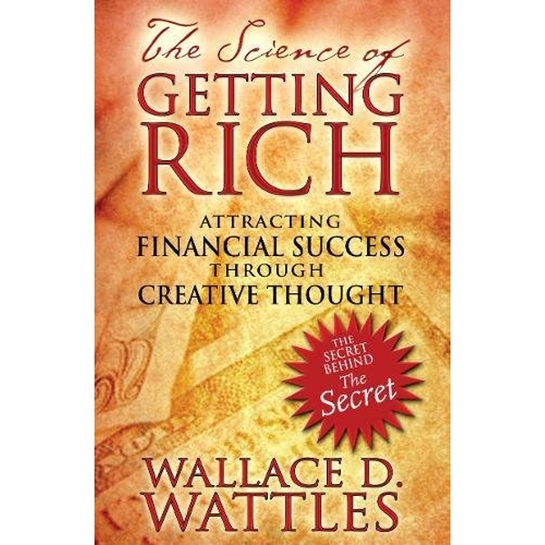 The Science of Getting Rich: Attracting Financial Success Through Creative Thought by Wallace D. Wattles (Paperback, 2007)