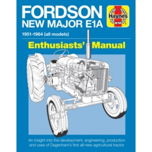 Fordson New Major E1A Enthusiasts' Manual : 1951 - 1964 All Models