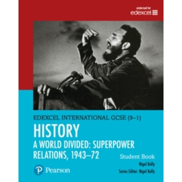 Edexcel International GCSE (9-1) History A World Divided: Superpower Relations, 1943-72 Student Book by Nigel Kelly (Mixed media product, 2017)