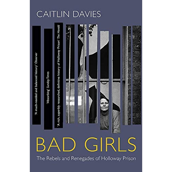 Bad Girls The Rebels and Renegades of Holloway Prison Paperback / softback 2019