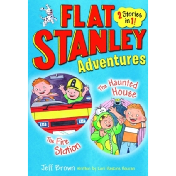 Flat Stanley Adventures : The Haunted House and The Fire Station