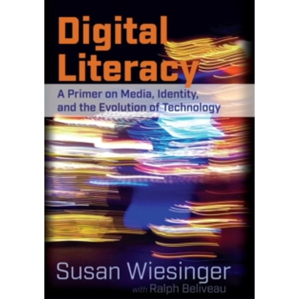 Digital Literacy: A Primer on Media, Identity, and the Evolution of Technology by Susan Wiesinger, Ralph Beliveau (Paperback, 2016)