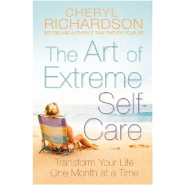 The Art of Extreme Self Care: Transform Your Life One Month at a Time by Cheryl Richardson (Paperback, 2009)