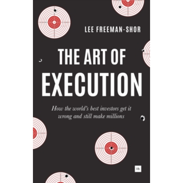 The Art of Execution: How the world's best investors get it wrong and still make millions by Lee Freeman-Shor (Paperback, 2015)