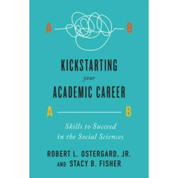 Kickstarting Your Academic Career : Skills to Succeed in the Social Sciences