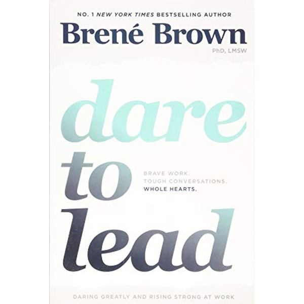 Dare to Lead Brave Work. Tough Conversations. Whole Hearts. Paperback 2018