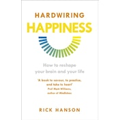 Hardwiring Happiness: How to Reshape Your Brain and Your Life by Rick Hanson (Paperback, 2014)