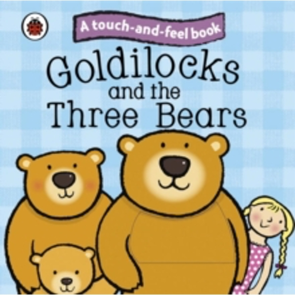 Goldilocks and the Three Bears: Ladybird Touch and Feel Fairy Tales by Ladybird (Board book, 2010)