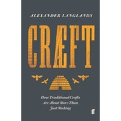 Craeft : How Traditional Crafts Are about More than Just Making