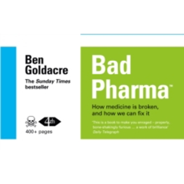 Bad Pharma: How Medicine is Broken, and How We Can Fix it by Ben Goldacre (Paperback, 2013)