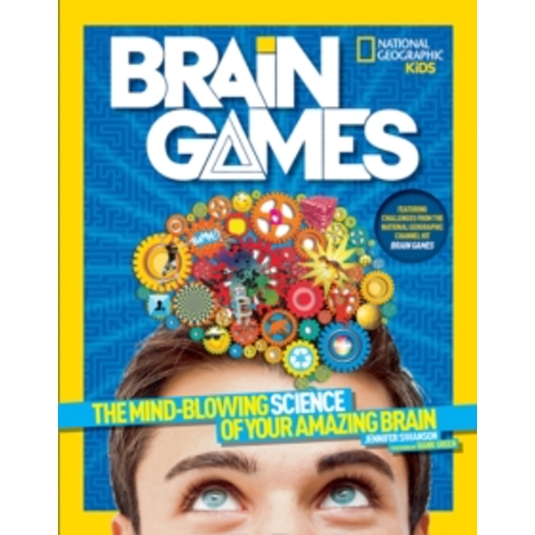 Brain Games : The Mind-Blowing Science of Your Amazing Brain